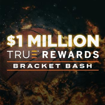 $1 MILLION TRUE REWARDS BRACKET BASH